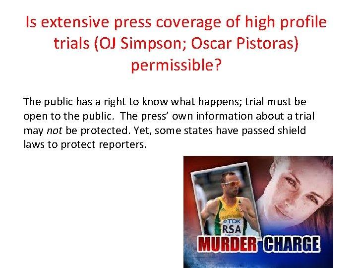 Is extensive press coverage of high profile trials (OJ Simpson; Oscar Pistoras) permissible? The