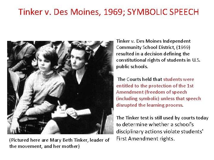 Tinker v. Des Moines, 1969; SYMBOLIC SPEECH Tinker v. Des Moines Independent Community School