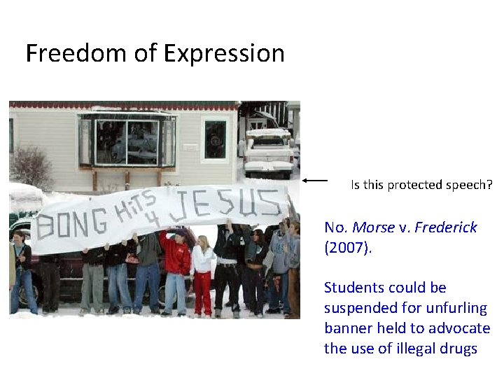 Freedom of Expression Is this protected speech? No. Morse v. Frederick (2007). Students could