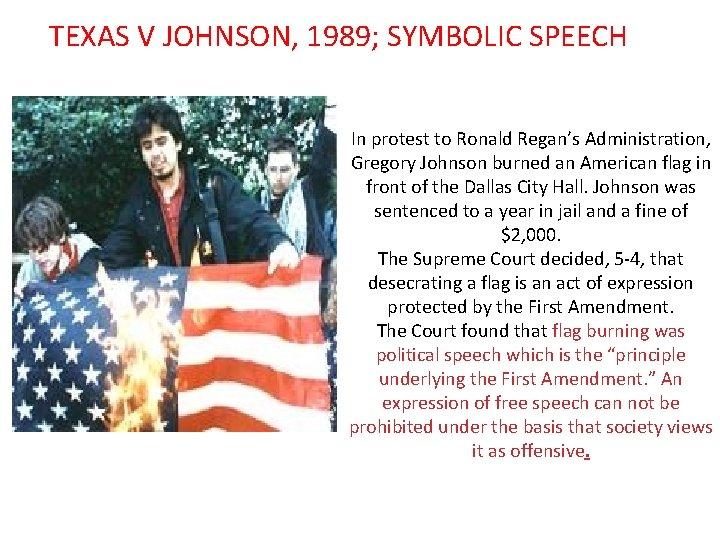 TEXAS V JOHNSON, 1989; SYMBOLIC SPEECH In protest to Ronald Regan's Administration, Gregory Johnson