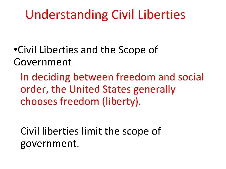 Understanding Civil Liberties • Civil Liberties and the Scope of Government In deciding between