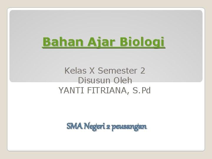 Bahan Ajar Biologi Kelas X Semester 2 Disusun
