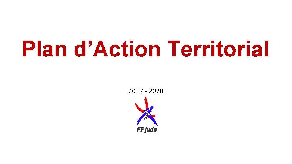 Plan d'Action Territorial 2017 - 2020