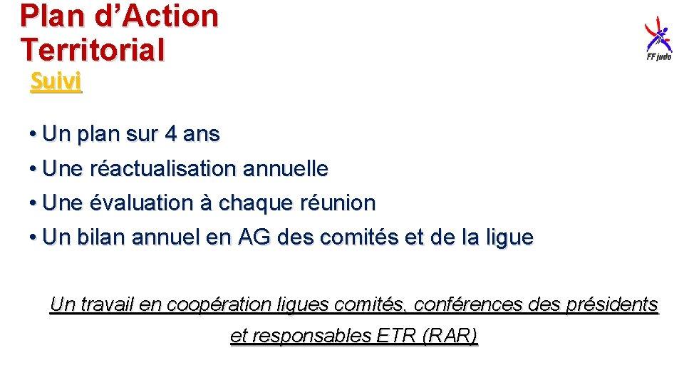 Plan d'Action Territorial Suivi • Un plan sur 4 ans • Une réactualisation annuelle