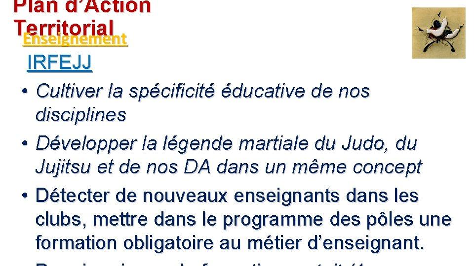 Plan d'Action Territorial Enseignement IRFEJJ • Cultiver la spécificité éducative de nos disciplines •