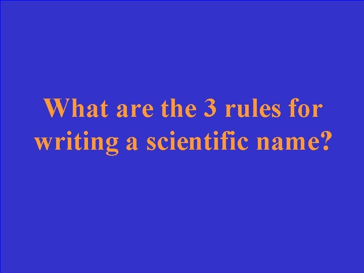 What are the 3 rules for writing a scientific name?