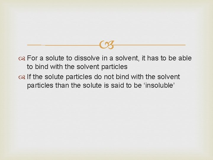 For a solute to dissolve in a solvent, it has to be able