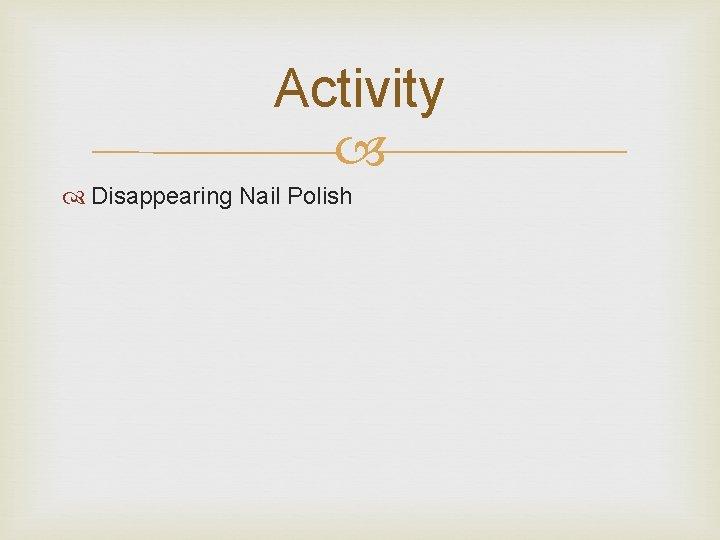 Activity Disappearing Nail Polish