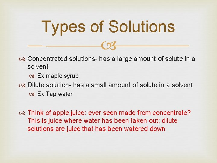 Types of Solutions Concentrated solutions- has a large amount of solute in a solvent