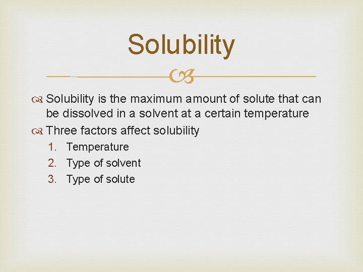 Solubility is the maximum amount of solute that can be dissolved in a solvent