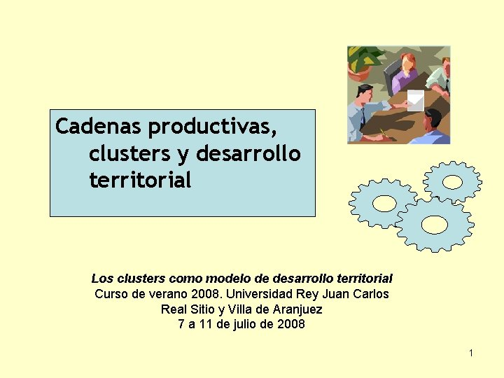 Cadenas productivas, clusters y desarrollo territorial Los clusters como modelo de desarrollo territorial Curso