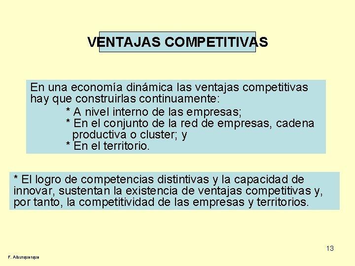 VENTAJAS COMPETITIVAS En una economía dinámica las ventajas competitivas hay que construirlas continuamente: *