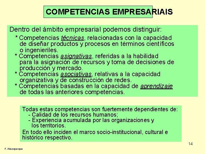 COMPETENCIAS EMPRESARIAIS Dentro del ámbito empresarial podemos distinguir: * Competencias técnicas, relacionadas con la