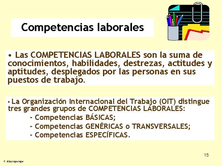 Competencias laborales • Las COMPETENCIAS LABORALES son la suma de conocimientos, habilidades, destrezas, actitudes