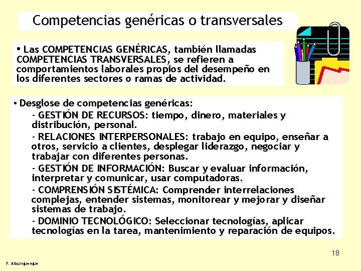 Competencias genéricas o transversales • Las COMPETENCIAS GENÉRICAS, también llamadas COMPETENCIAS TRANSVERSALES, se refieren