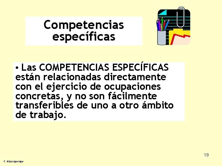 Competencias específicas • Las COMPETENCIAS ESPECÍFICAS están relacionadas directamente con el ejercicio de ocupaciones