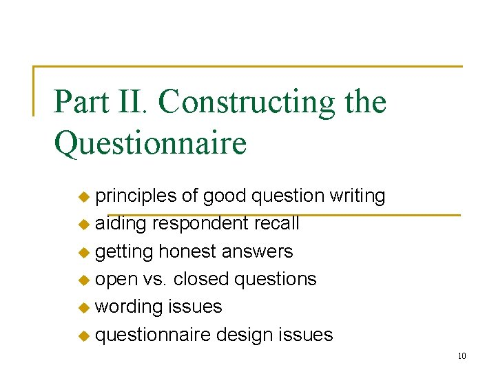 Part II. Constructing the Questionnaire principles of good question writing u aiding respondent recall
