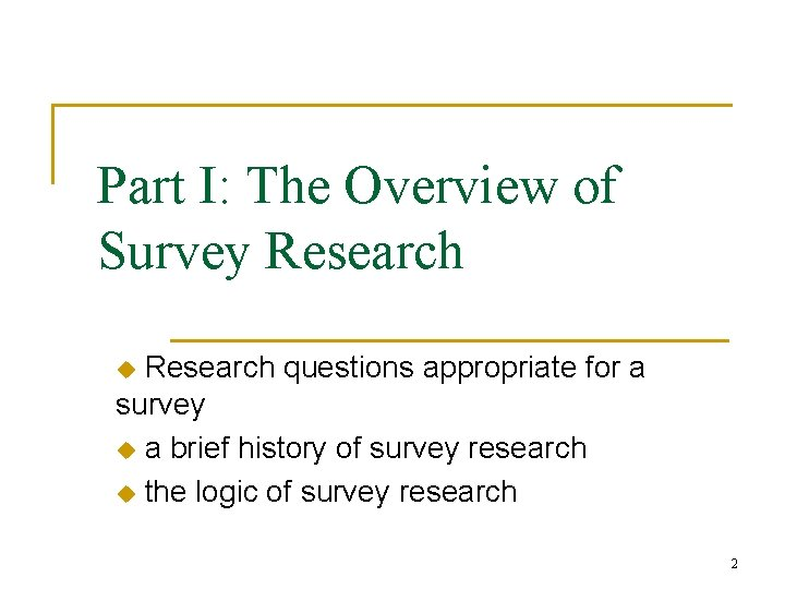 Part I: The Overview of Survey Research questions appropriate for a survey u a