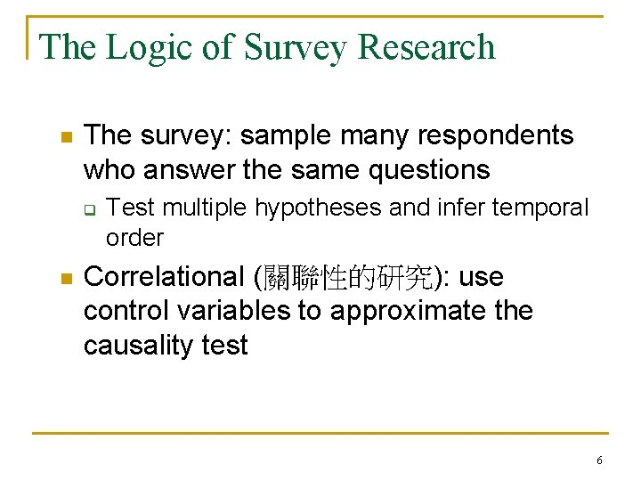 The Logic of Survey Research n The survey: sample many respondents who answer the