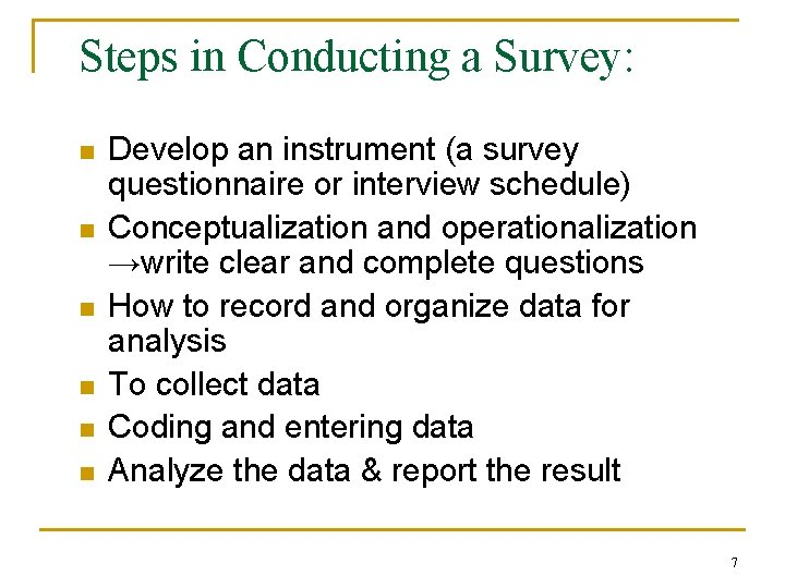 Steps in Conducting a Survey: n n n Develop an instrument (a survey questionnaire