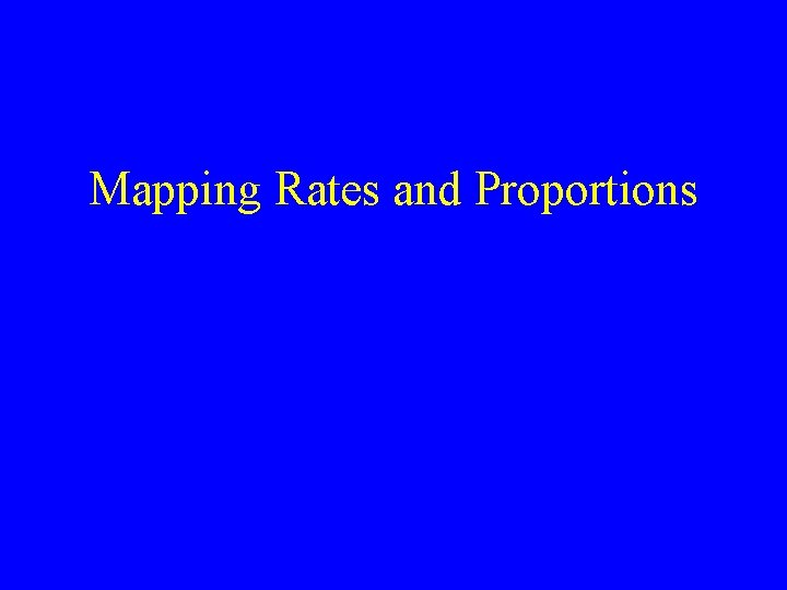 Mapping Rates and Proportions