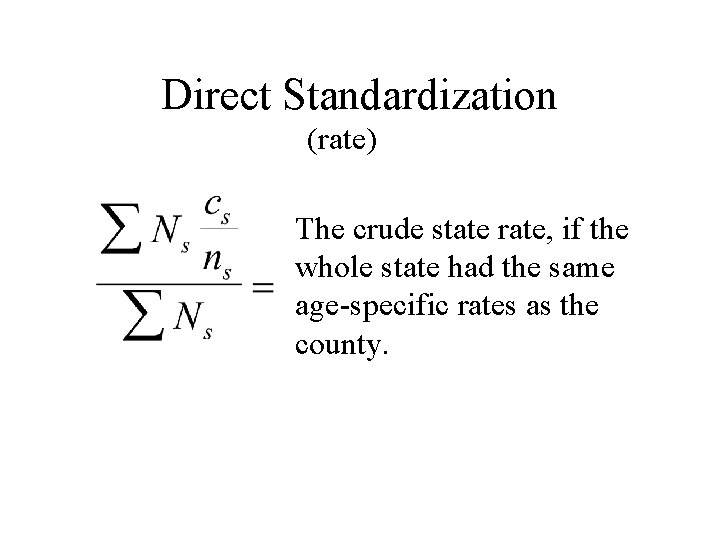 Direct Standardization (rate) The crude state rate, if the whole state had the same