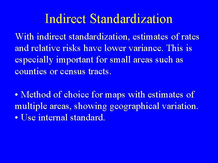 Indirect Standardization With indirect standardization, estimates of rates and relative risks have lower variance.