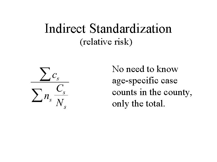 Indirect Standardization (relative risk) No need to know age-specific case counts in the county,