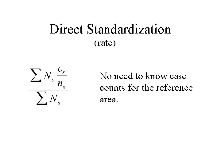 Direct Standardization (rate) No need to know case counts for the reference area.