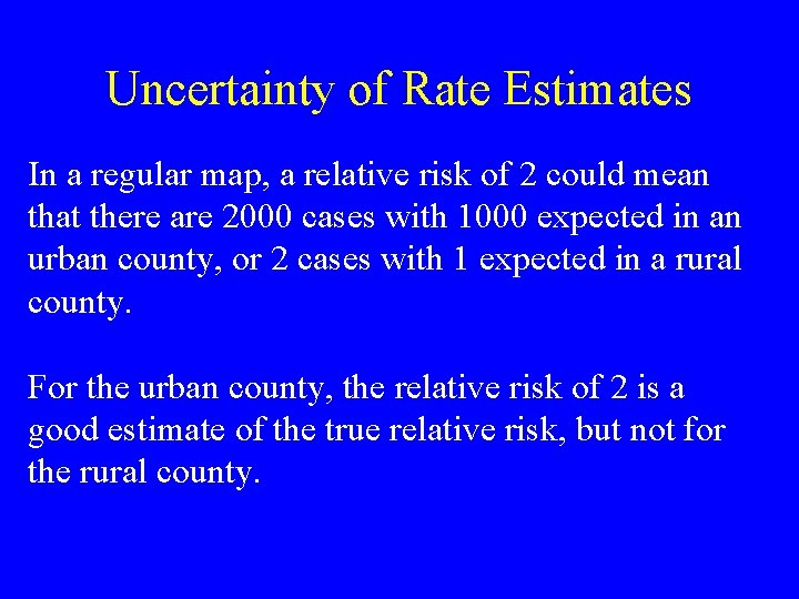 Uncertainty of Rate Estimates In a regular map, a relative risk of 2 could