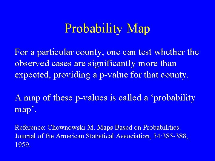 Probability Map For a particular county, one can test whether the observed cases are
