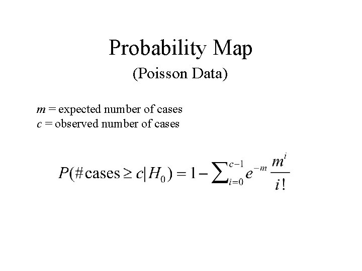 Probability Map (Poisson Data) m = expected number of cases c = observed number