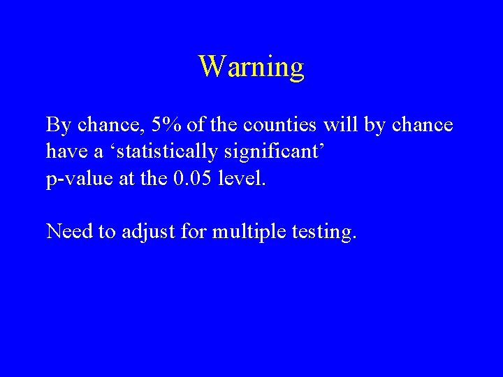 Warning By chance, 5% of the counties will by chance have a 'statistically significant'