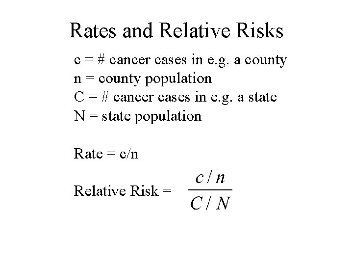 Rates and Relative Risks c = # cancer cases in e. g. a county