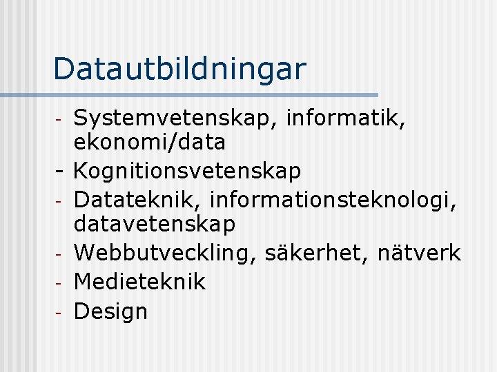 Datautbildningar Systemvetenskap, informatik, ekonomi/data - Kognitionsvetenskap - Datateknik, informationsteknologi, datavetenskap - Webbutveckling, säkerhet, nätverk
