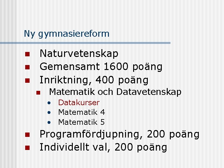 Ny gymnasiereform n n n Naturvetenskap Gemensamt 1600 poäng Inriktning, 400 poäng n Matematik