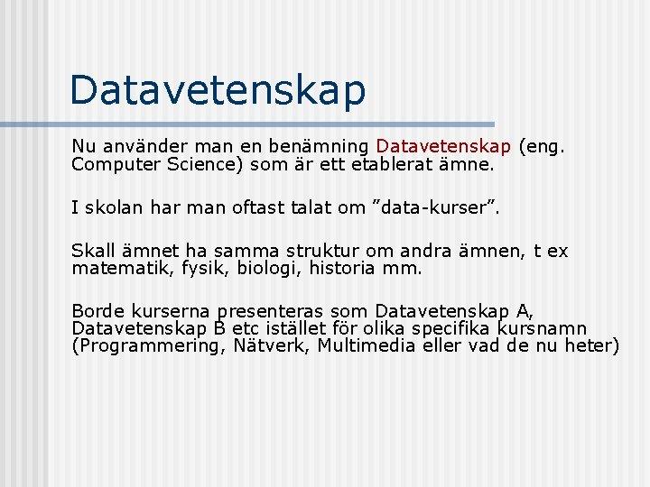 Datavetenskap Nu använder man en benämning Datavetenskap (eng. Computer Science) som är ett etablerat