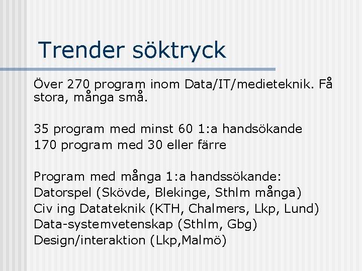 Trender söktryck Över 270 program inom Data/IT/medieteknik. Få stora, många små. 35 program med