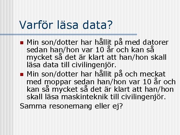 Varför läsa data? Min son/dotter har hållit på med datorer sedan han/hon var 10