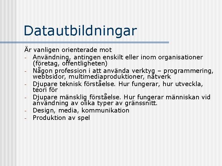 Datautbildningar Är vanligen orienterade mot - Användning, antingen enskilt eller inom organisationer (företag, offentligheten)