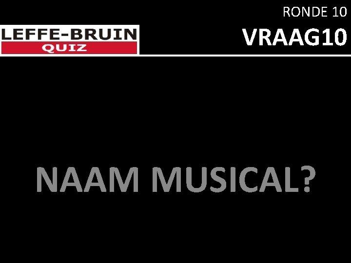 RONDE 10 VRAAG 10 NAAM MUSICAL?