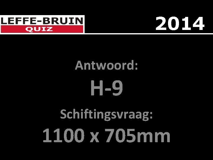 2014 Antwoord: H-9 Schiftingsvraag: 1100 x 705 mm