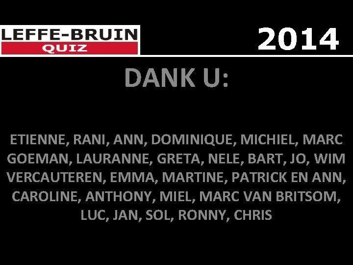2014 DANK U: ETIENNE, RANI, ANN, DOMINIQUE, MICHIEL, MARC GOEMAN, LAURANNE, GRETA, NELE, BART,