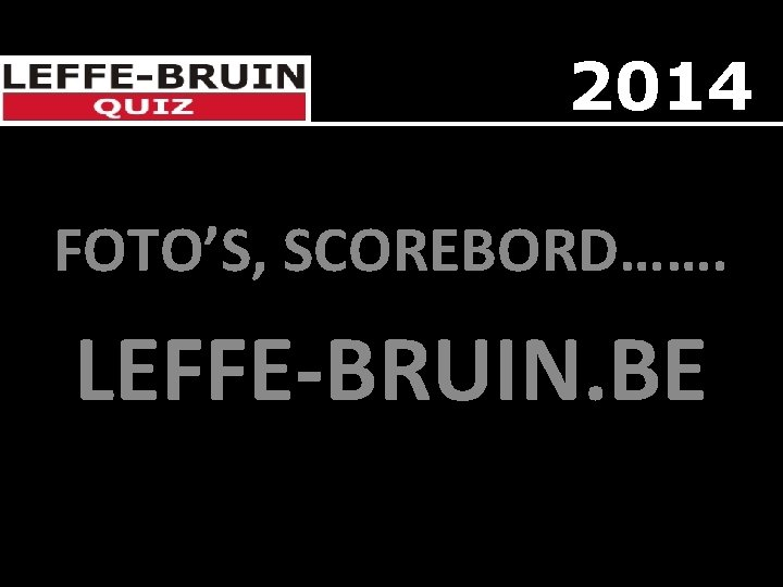 2014 FOTO'S, SCOREBORD……. LEFFE-BRUIN. BE