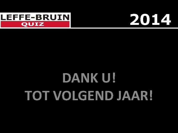 2014 DANK U! TOT VOLGEND JAAR!