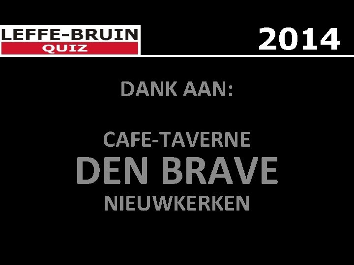 2014 DANK AAN: CAFE-TAVERNE DEN BRAVE NIEUWKERKEN