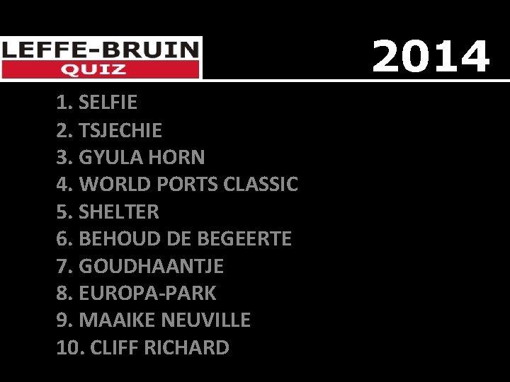 2014 1. SELFIE 2. TSJECHIE 3. GYULA HORN 4. WORLD PORTS CLASSIC 5. SHELTER