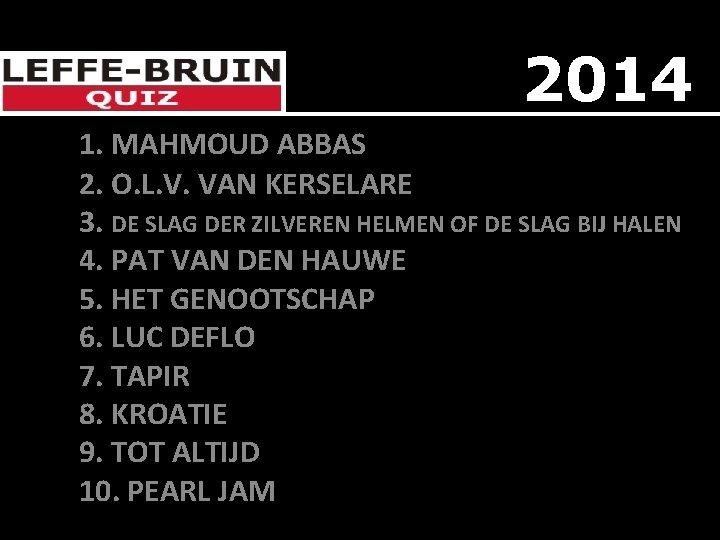 2014 1. MAHMOUD ABBAS 2. O. L. V. VAN KERSELARE 3. DE SLAG DER