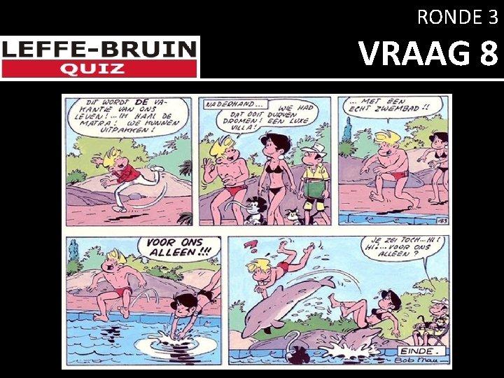 RONDE 3 VRAAG 8