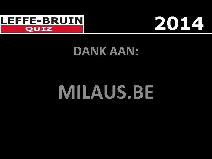 2014 DANK AAN: MILAUS. BE